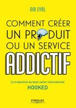 Comment créer un produit ou un service addictif ? - Nir Eyal